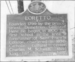 Historical marker commemorating the founding of the city of Loretto by the prince-priest Demetrius Gallitzin. Charles M. Schwab was a local steel magnate who built the St. Michael's Basilica in 1899.
