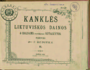 "Compiled by Vincas Kudirka, this second volume of ""Kanklės. Lietuviškos dainos"" was published in 1899 in Tilžė, during period of the press ban. (epaveldas.lt)"