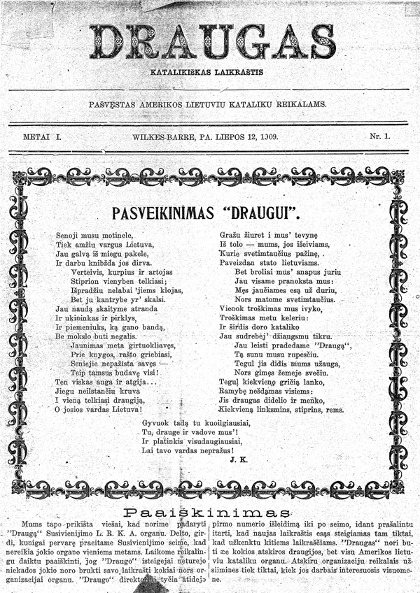A poem to Draugas by J.K. (J. Kmito-Urbanavičius) greeted readers of its first issue on July 12, 1909. During the first year, Draugas published a new poem on its front page every week. Source: Prunskis, Aidai, August 1959.