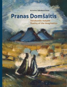 """Knygos """"Pranas Domšaitis. Vaizduotės realybė"""" viršelis."""